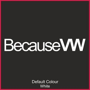 Because VW Decals x2, Vinyl, Sticker, Graphics, Car, Novelty, JDM, Dub, N2129