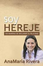 Soy Hereje : 100 Maneras de Declarar Tu Felicidad by AnaMaria Rivera (2013,...