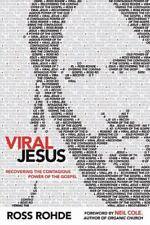 Viral Jesus: Recovering the Contagious Power of the Gospel by Ross Rohde
