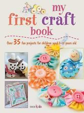 My First Craft Book: 35 Easy and Fun Projects for Children Aged 7-