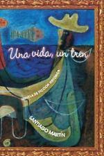 Una Vida, un Tren : Novela de Ficción Histórica by Santiago Martín (2014,...