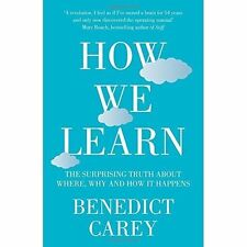 How We Learn: The Surprising Truth about When, Where and Why it Happens, Carey,