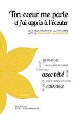 Ton Coeur Me Parle et J'Ai Appris a L'Ecouter : 60 Familles Racontent Leur...