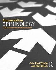 CONSERVATIVE CRIMINOLOGY - WRIGHT, JOHN PAUL/ DELISI, MATT - NEW PAPERBACK BOOK