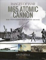 M65 Atomic Cannon Rare Photographs from Wartime Archives 9781526743602