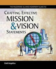 The Fieldstone Alliance Guide to Crafting Effective Mission and Vision Statement