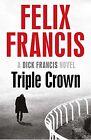 FELIX FRANCIS ___ TRIPLE CROWN ___ BRAND NEW ___ FREEPOST UK