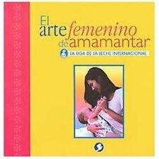 NEW - El arte femenino de amamantar by La Leche League International
