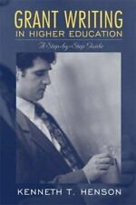 Grant Writing in Higher Education: A Step-by-Step Guide by Kenneth Henson