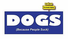 DOGS Because People Suck Decal/Sticker Love your Dog? Hate People? Pit Bull p19