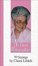 No Thorn Without a Rose: 99 Sayings by Chiara Lubi
