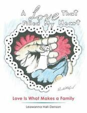 A Love That Filled My Heart : Love Is What Makes a Family by Leawanna...