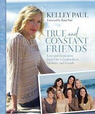 True and Constant Friends : Love and Inspiration from Our Grandmothers, Mothers,