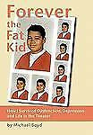 Forever the Fat Kid : How I Survived Dysfunction, Depression and Life in the...