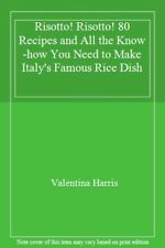 Risotto! Risotto! 80 Recipes and All the Know-how You Need to Make Italy's Fam,