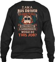 Funny Bush Driver - I Am A Bus Of Course I'm Gildan Long Sleeve Tee T-Shirt