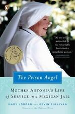 The Prison Angel : Mother Antonia's Journey from Beverly Hills to a Life of...