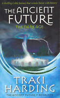 The Ancient Future: The Dark Age by Traci Harding (Paperback, 2006)