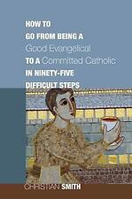 How to Go from Being a Good Evangelical to a Committed Catholic in Ninety-Five D