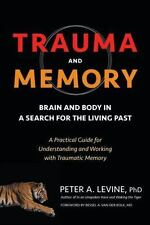 Trauma and Memory: Brain and Body in a Search for the Living Past: A Practical G