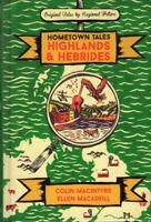 HOMETOWN TALES: HIGHLANDS & HEBRIDES ~ Colin Macintyre & Ellen Macaskill ~ BOOK