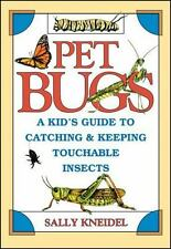 Pet Bugs: A Kid's Guide to Catching and Keeping Touchable Insects: By Kneidel...