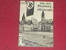 Livre MILITARIA 2e guerre mondiale 1939-1945 Strasbourg : ville occupée / Alsace