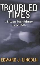 Troubled Times : U. S. -Japan Trade Relations in the 1990s by Edward J....