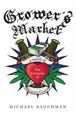 Grower's Market: A Novel of Free Enterprise in Marijuana Country, Baughman, Mich
