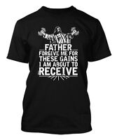 Father Forgive Me For These Gains - Gym Workout Men's T-shirt
