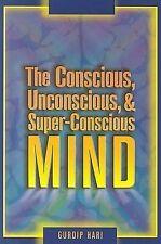 NEW The Conscious, Unconscious, & Super-Conscious Mind by Gurdip Hari