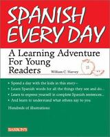 Spanish Every Day : A Learning Adventure for Your Readers by William C. Harvey