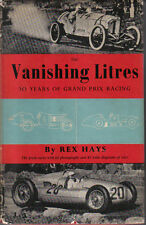 Vanishing Litres: 50 years of Grand Prix Racing by Rex Hays 1906-56 motor racing