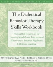 The Dialectical Behavior Therapy Skills Workbook: Practical DBT Exercises for ,