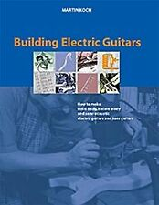 Building Electric Guitars: How to Make Solid-Body Hollow-Body and Se... NEW BOOK