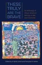 These Truly Are the Brave: An Anthology of African American Writings on War a...