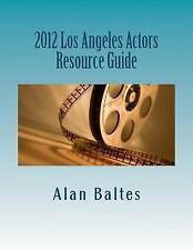 2012 Los Angeles Actors Resource Guide: A must have for both professional and as