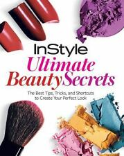 InStyle Ultimate Beauty Secrets: The Best Tips, Tricks, and Shortcuts to Create