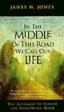 In the Middle of This Road We Call Our Life : The Courage to Search for Somethin