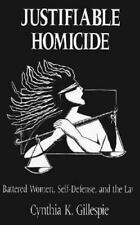 Justifiable Homicide : Battered Women, Self-Defense and the Law by Cynthia K....