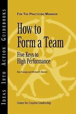 J-B CCL (Center for Creative Leadership): How to Form a Team : Five Keys to...