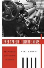 Free Speech and Unfree News: The Paradox of Press Freedom in America, Lebovic, S