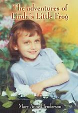 The Adventures of Linda's Little Frog: By Mary Anne Henderson