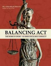 Balancing Act : The Horse in Sport, an Irreconcilable Conflict? by Gerd...