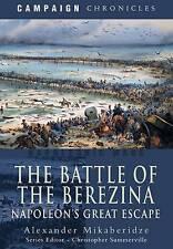 The Battle of the Berezina: Napoleon's Great Escape by Alexander Mikaberidze...