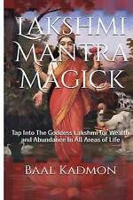 Lakshmi Mantra Magick: Tap Into The Goddess Lakshmi for Wealth and Abundance In