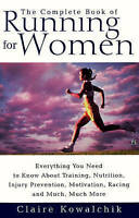The Complete Book Of Running For Women by Claire Kowalchik - PB
