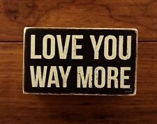 LOVE YOU WAY MORE wooden box sign 5 x 3 Primitives by Kathy