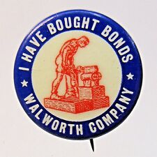 WWII WALWORTH COMPANY I HAVE BOUGHT BONDS celluloid pinback button home front +