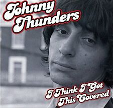 Johnny Thunders - I Think Ive Got This Covered [CD]